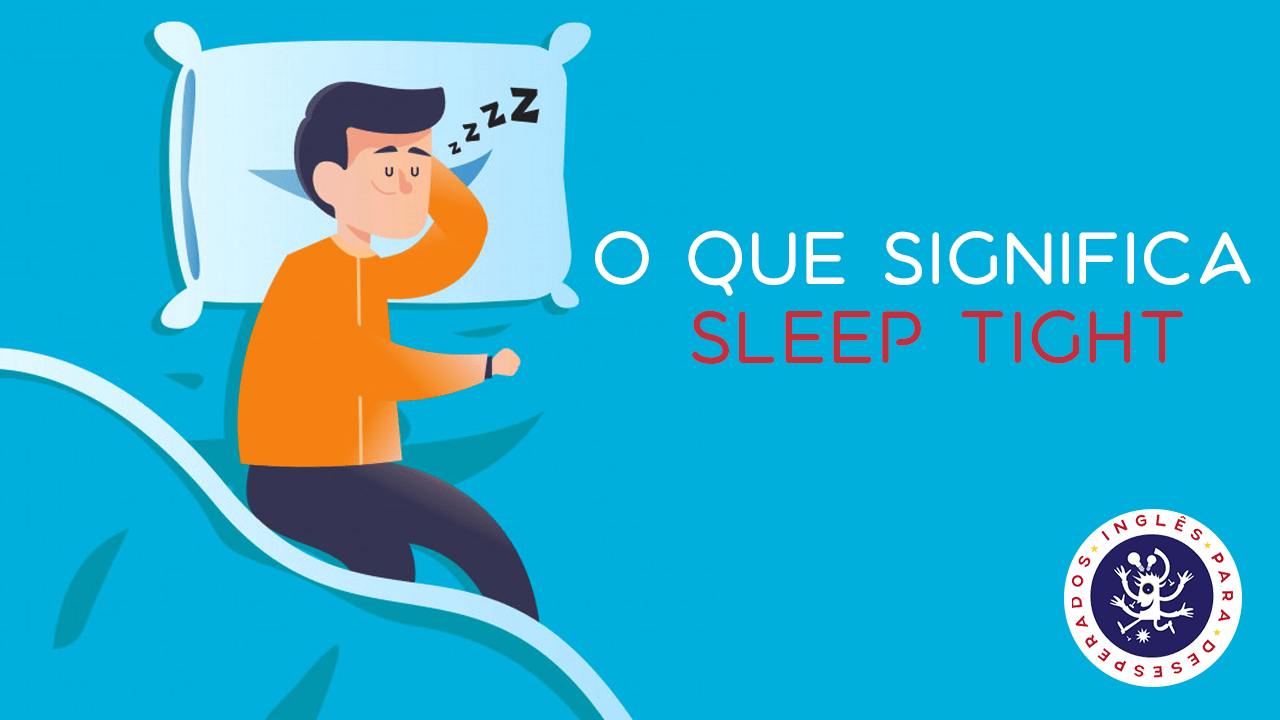O que significa SLEEP TIGHT?