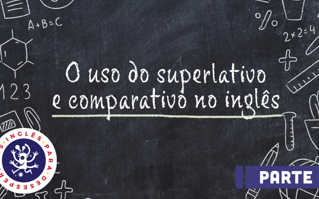 O uso do Superlativo e Comparativo no Inglês